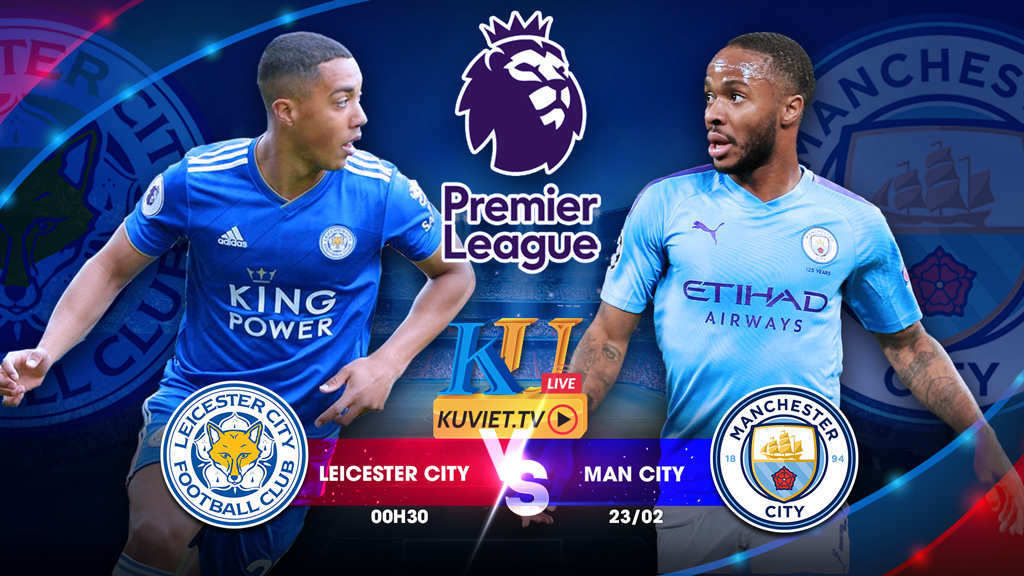 Trực tiếp Leicester City vs Man City 00h30 23/02.2020